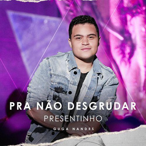 Guga Nandes - EP Pra Não Desgrudar - Presentinho (2020)